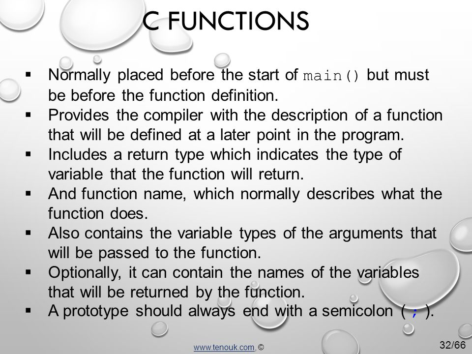  Normally placed before the start of main() but must be before the function definition.