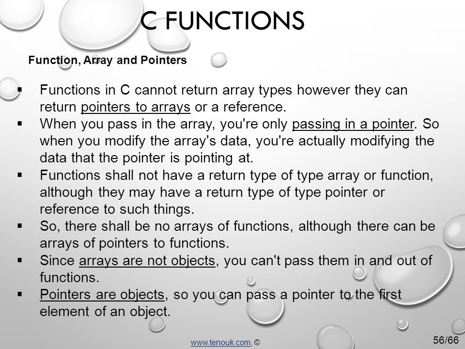 Function, Array and Pointers  Functions in C cannot return array types however they can return pointers to arrays or a reference.