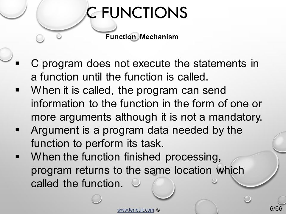  C program does not execute the statements in a function until the function is called.