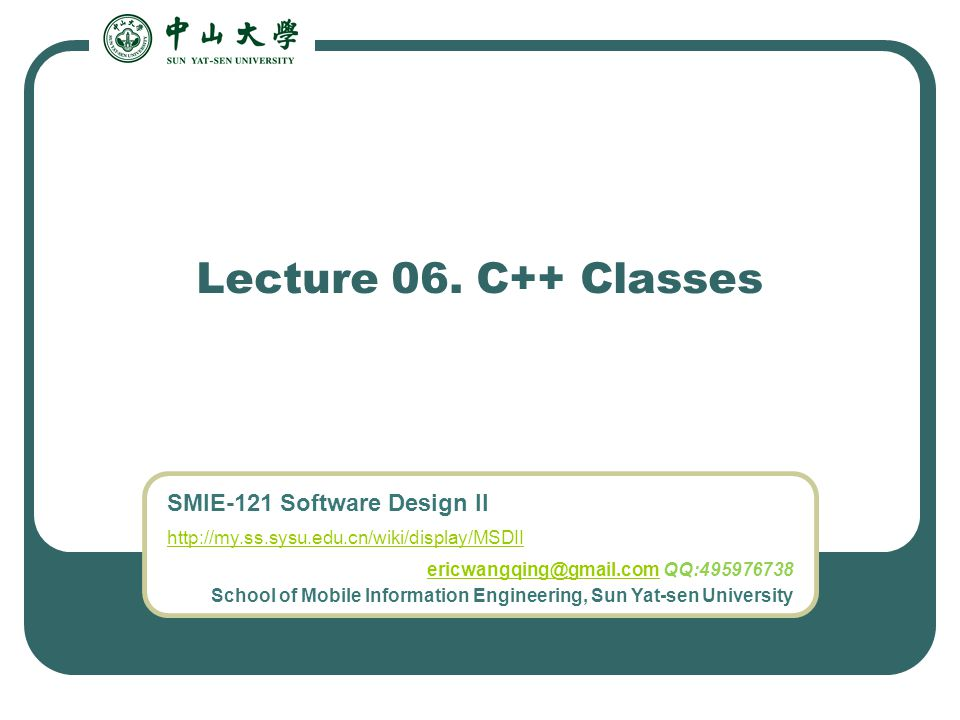 SMIE-121 Software Design II http://my.ss.sysu.edu.cn/wiki/display/MSDII ericwangqing@gmail.comericwangqing@gmail.com QQ:495976738 School of Mobile Inf