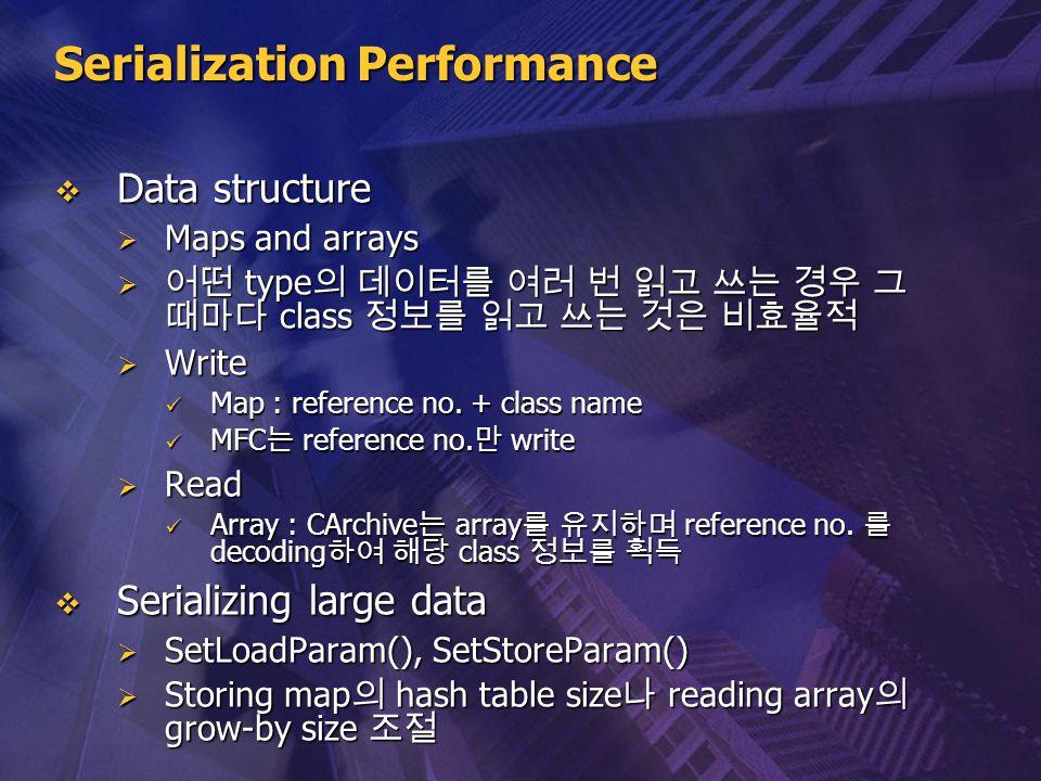 Serialization Performance  Data structure  Maps and arrays  어떤 type 의 데이터를 여러 번 읽고 쓰는 경우 그 때마다 class 정보를 읽고 쓰는 것은 비효율적  Write Map : reference no.