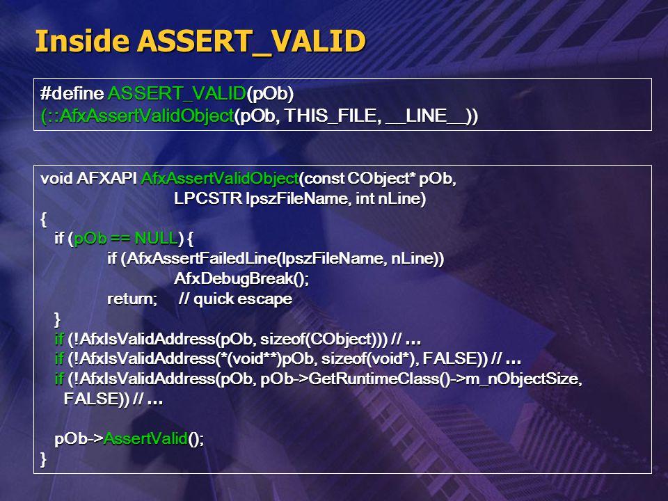 Inside ASSERT_VALID #define ASSERT_VALID(pOb) (::AfxAssertValidObject(pOb, THIS_FILE, __LINE__)) void AFXAPI AfxAssertValidObject(const CObject* pOb,
