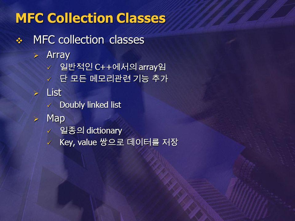 MFC Collection Classes  MFC collection classes  Array 일반적인 C++ 에서의 array 임 일반적인 C++ 에서의 array 임 단 모든 메모리관련 기능 추가 단 모든 메모리관련 기능 추가  List Doubly link