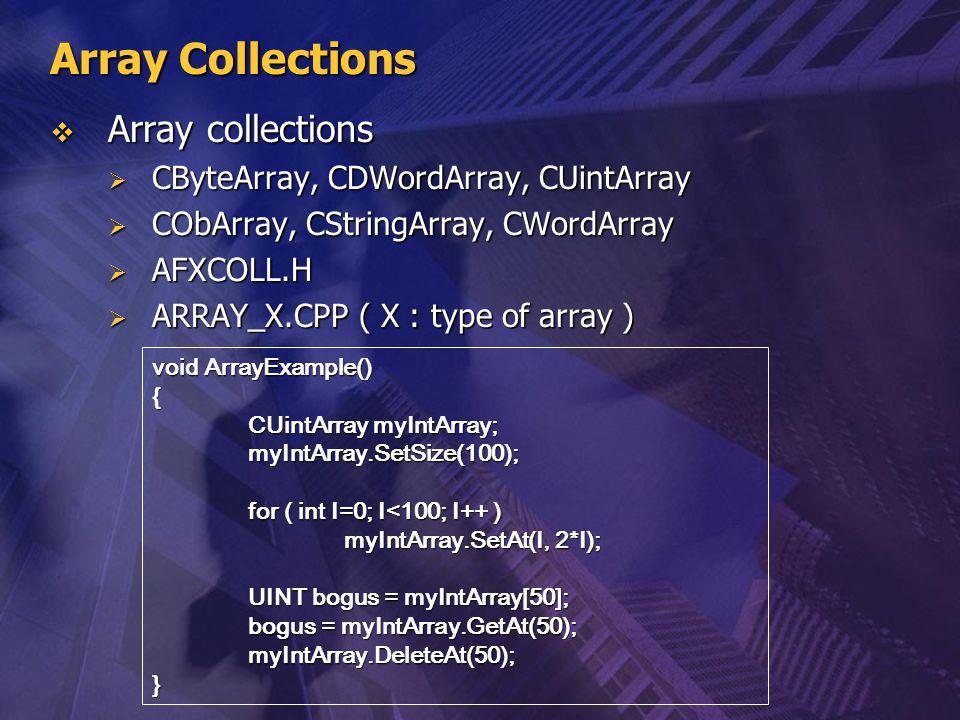 Array Collections  Array collections  CByteArray, CDWordArray, CUintArray  CObArray, CStringArray, CWordArray  AFXCOLL.H  ARRAY_X.CPP ( X : type