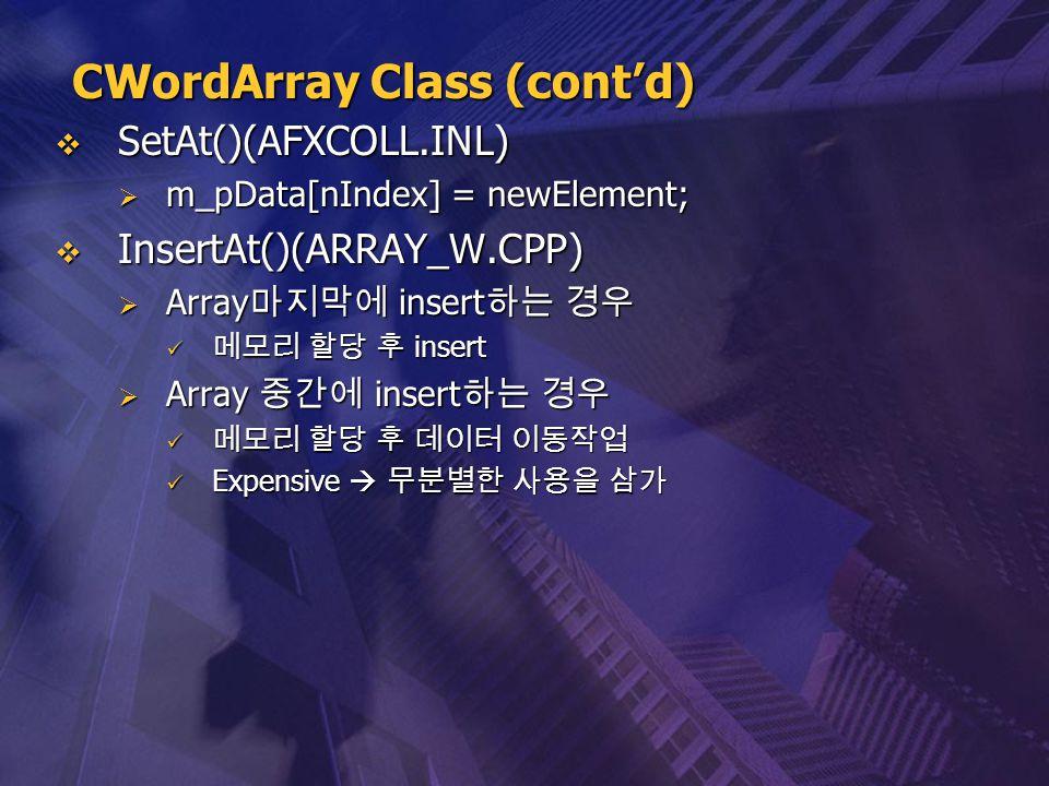  SetAt()(AFXCOLL.INL)  m_pData[nIndex] = newElement;  InsertAt()(ARRAY_W.CPP)  Array 마지막에 insert 하는 경우 메모리 할당 후 insert 메모리 할당 후 insert  Array 중간에