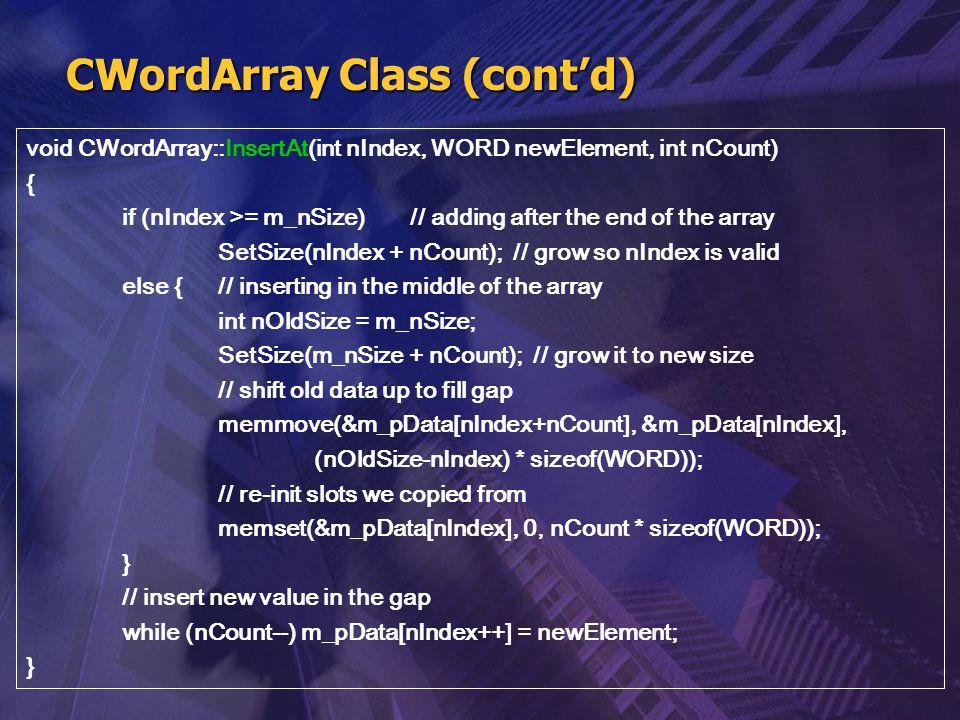 void CWordArray::InsertAt(int nIndex, WORD newElement, int nCount) { if (nIndex >= m_nSize) // adding after the end of the array SetSize(nIndex + nCou
