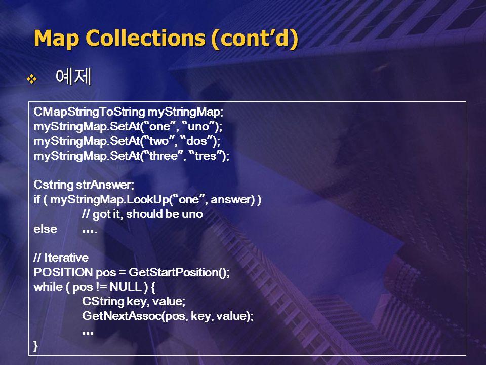 """ 예제 Map Collections (cont'd) CMapStringToString myStringMap; myStringMap.SetAt( """" one """", """" uno """" ); myStringMap.SetAt( """" two """", """" dos """" ); myStringMa"""
