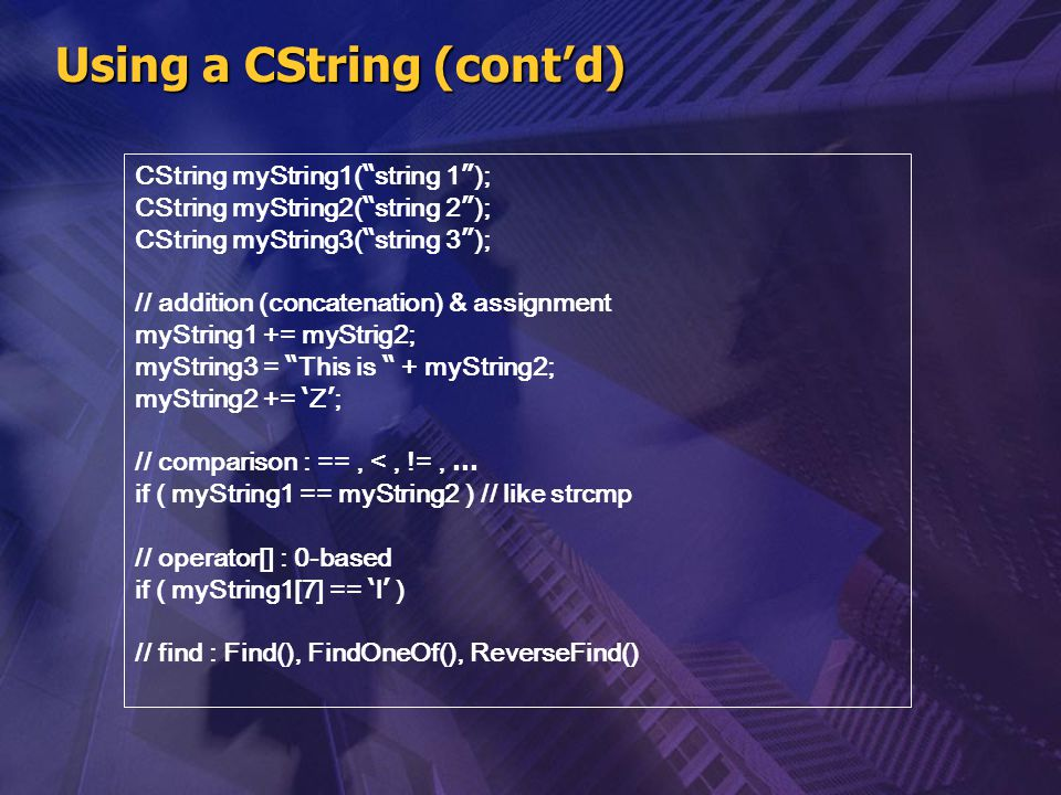 """Using a CString (cont'd) CString myString1( """" string 1 """" ); CString myString2( """" string 2 """" ); CString myString3( """" string 3 """" ); // addition (concate"""