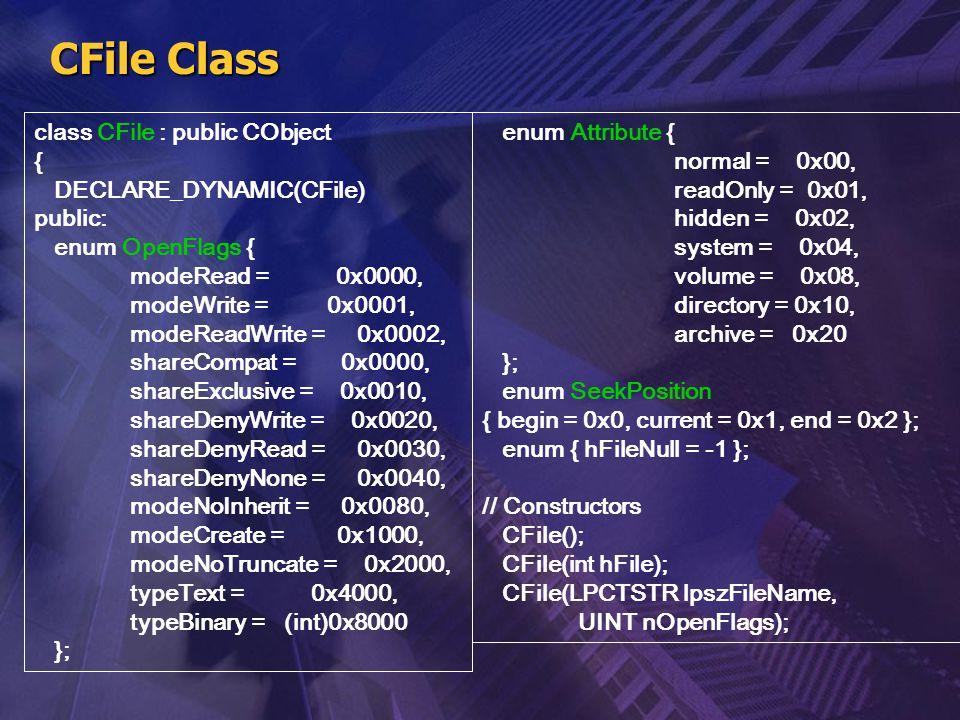 CFile Class class CFile : public CObject { DECLARE_DYNAMIC(CFile) public: enum OpenFlags { modeRead = 0x0000, modeWrite = 0x0001, modeReadWrite = 0x00