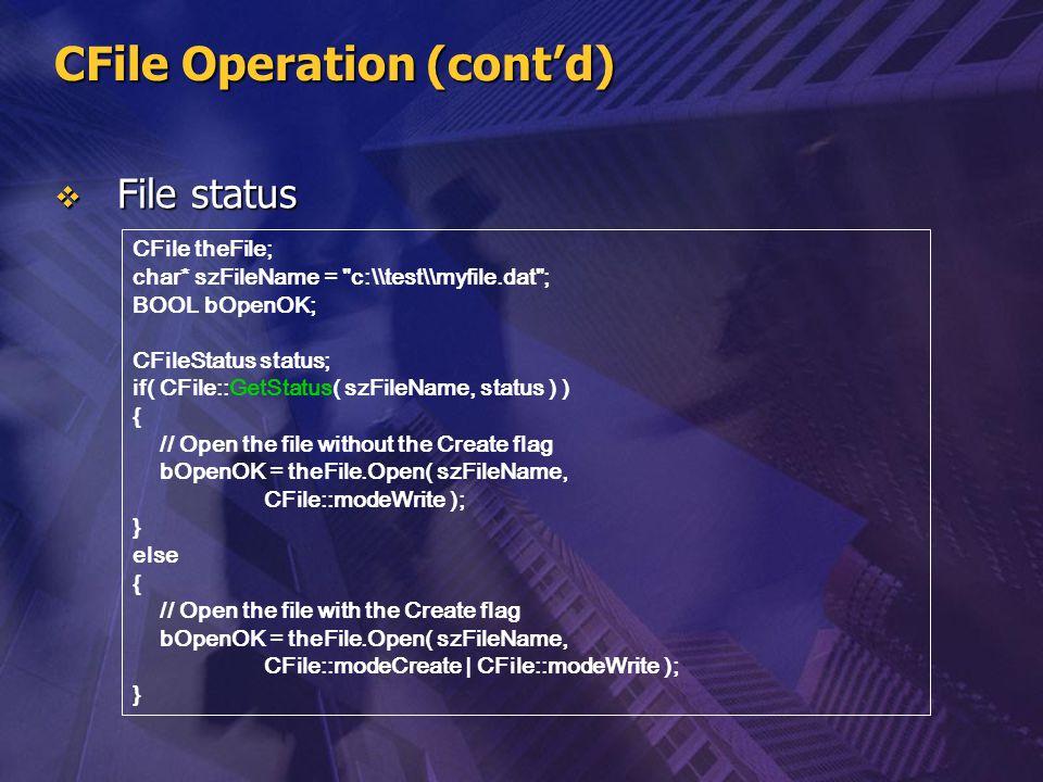 CFile Operation (cont'd)  File status CFile theFile; char* szFileName =