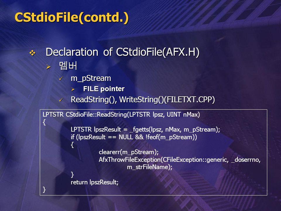 CStdioFile(contd.)  Declaration of CStdioFile(AFX.H)  멤버 m_pStream m_pStream  FILE pointer ReadString(), WriteString()(FILETXT.CPP) ReadString(), W