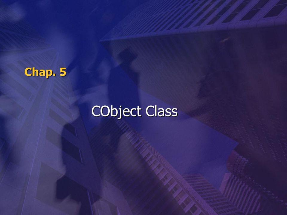 Chap. 5 CObject Class