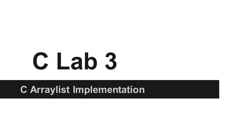 C Lab 3 C Arraylist Implementation