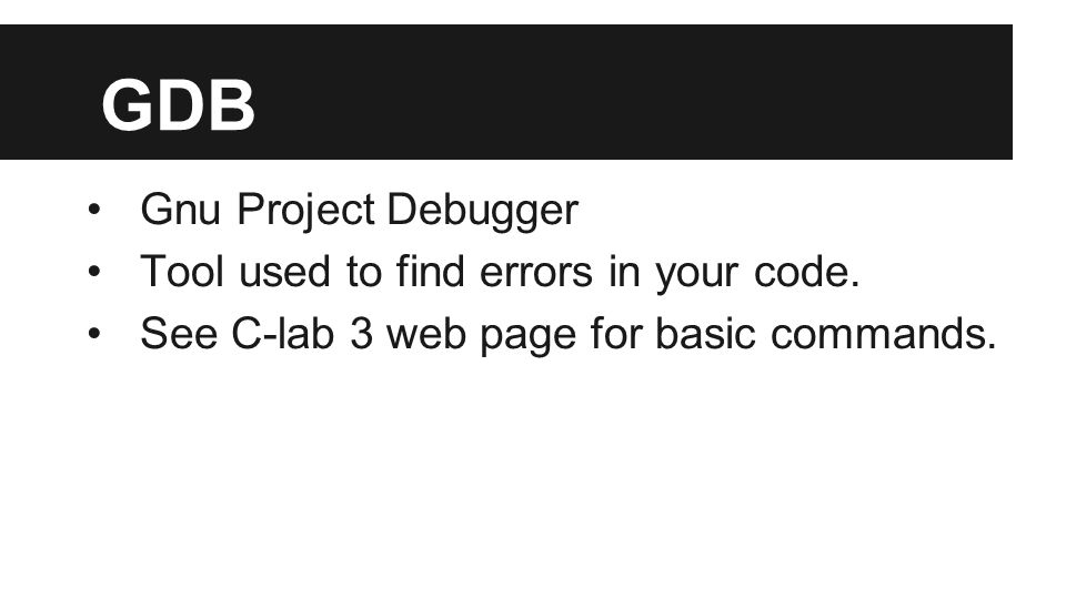 GDB Gnu Project Debugger Tool used to find errors in your code.