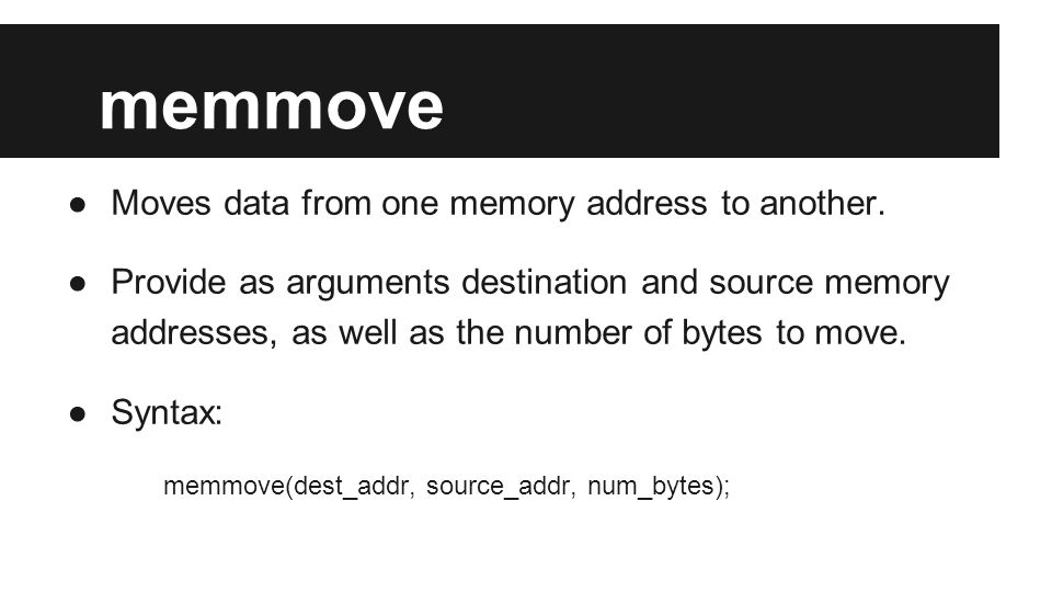 memmove ●Moves data from one memory address to another.