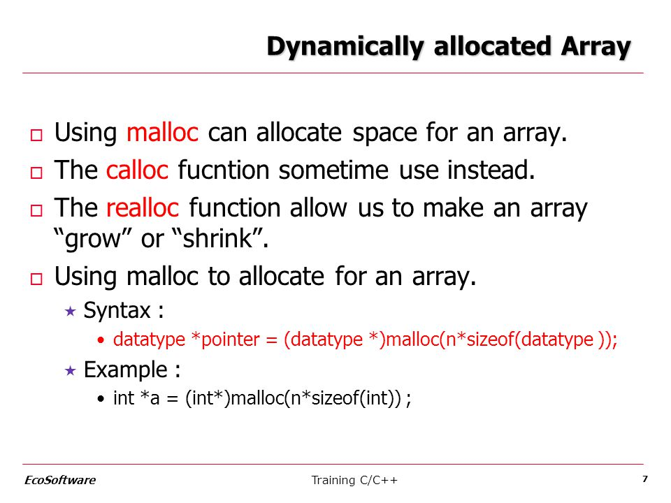 Dynamically allocated Array o Using malloc can allocate space for an array. o The calloc fucntion sometime use instead. o The realloc function allow u