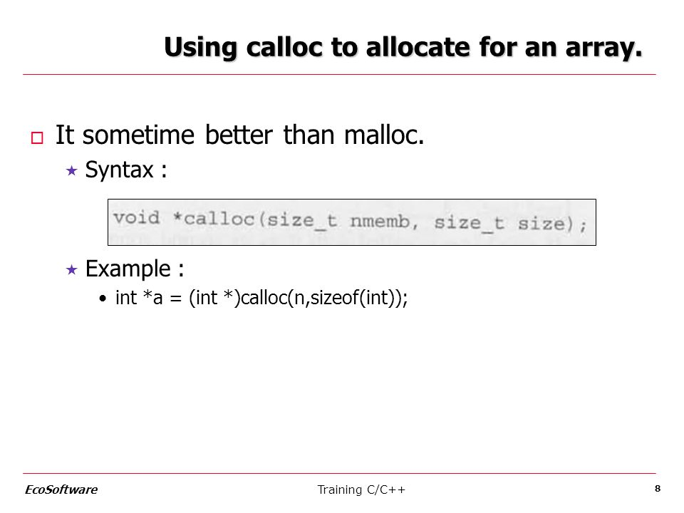 Using calloc to allocate for an array. o It sometime better than malloc.
