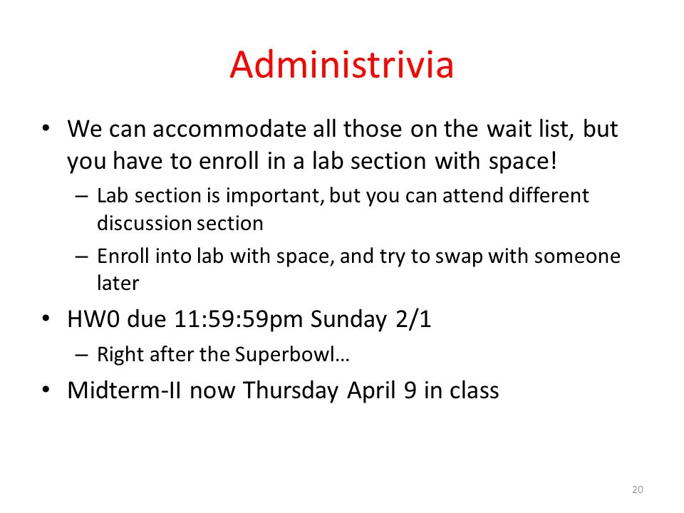 Administrivia We can accommodate all those on the wait list, but you have to enroll in a lab section with space.