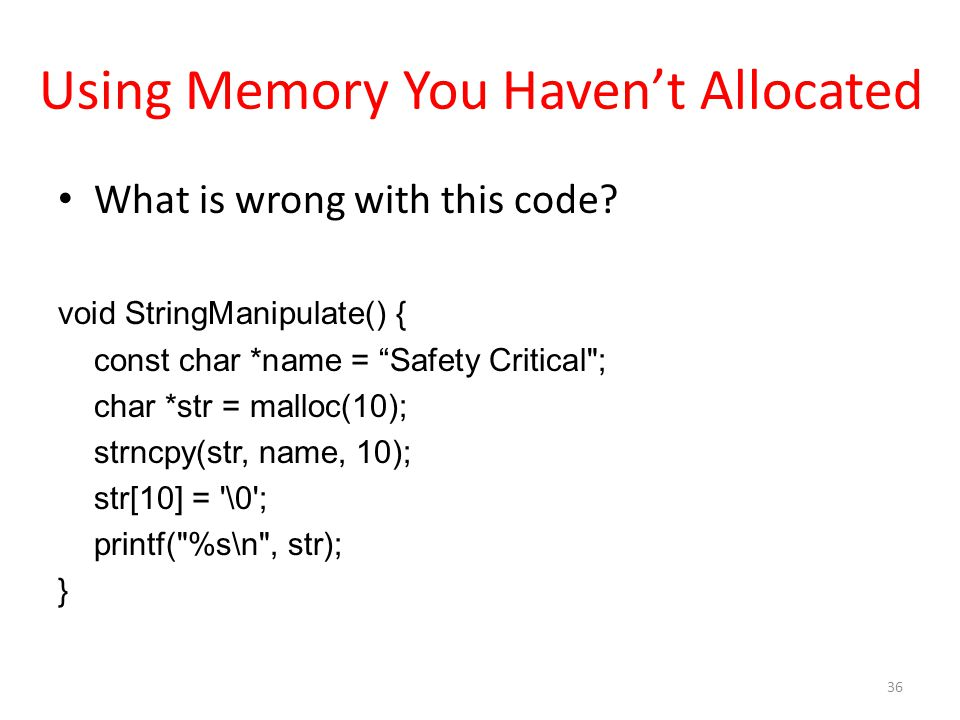 """Using Memory You Haven't Allocated What is wrong with this code? void StringManipulate() { const char *name = """"Safety Critical"""