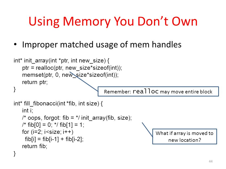Using Memory You Don't Own Improper matched usage of mem handles int* init_array(int *ptr, int new_size) { ptr = realloc(ptr, new_size*sizeof(int)); m