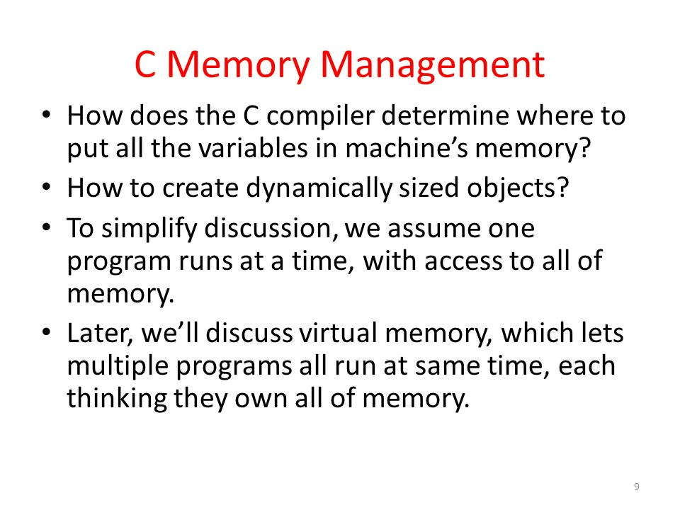 C Memory Management How does the C compiler determine where to put all the variables in machine's memory.
