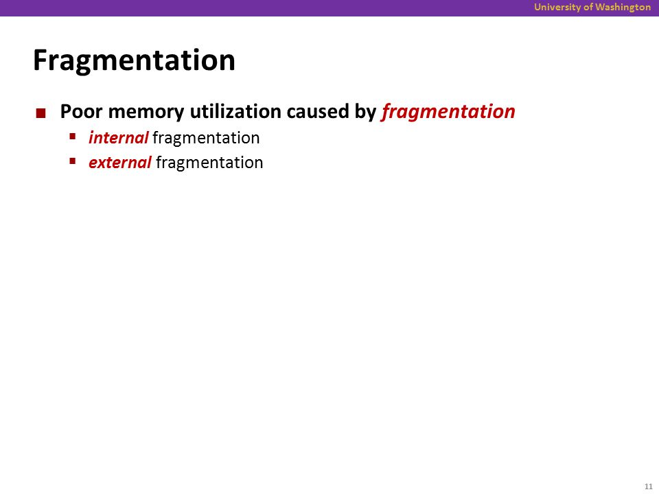 University of Washington Fragmentation Poor memory utilization caused by fragmentation  internal fragmentation  external fragmentation 11