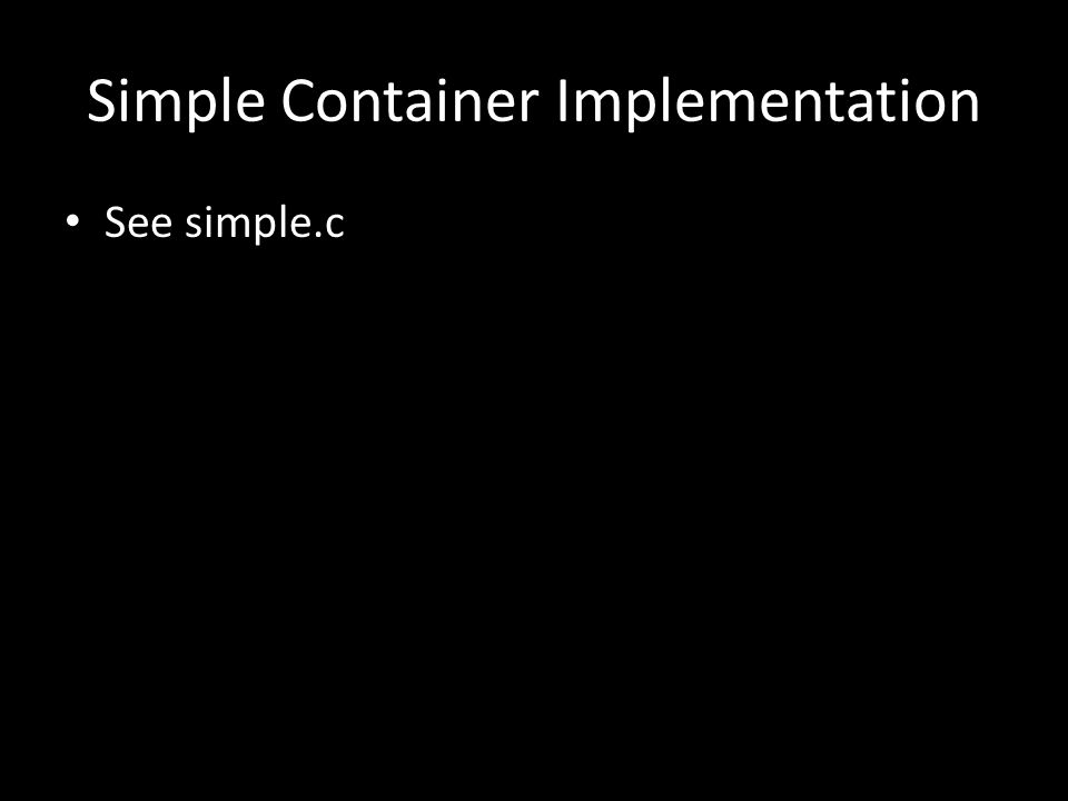 Simple Container Implementation See simple.c