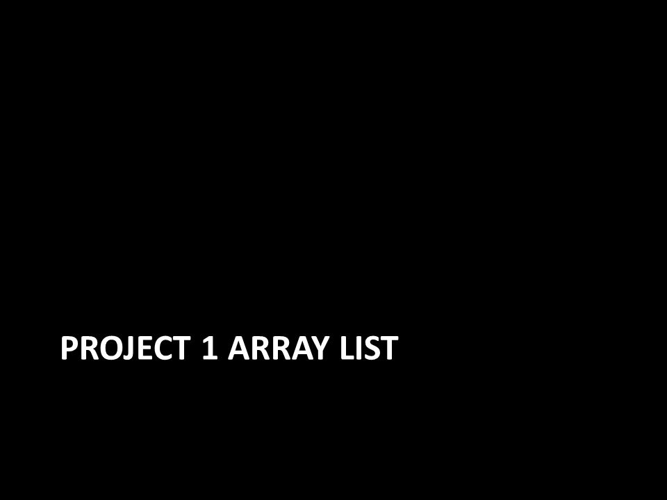 PROJECT 1 ARRAY LIST