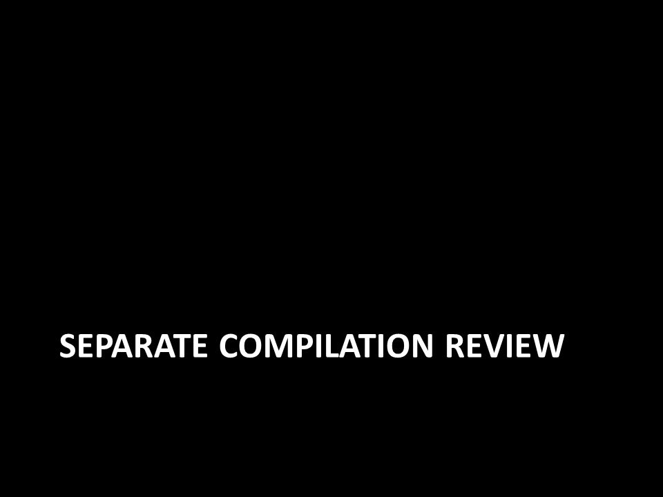 SEPARATE COMPILATION REVIEW