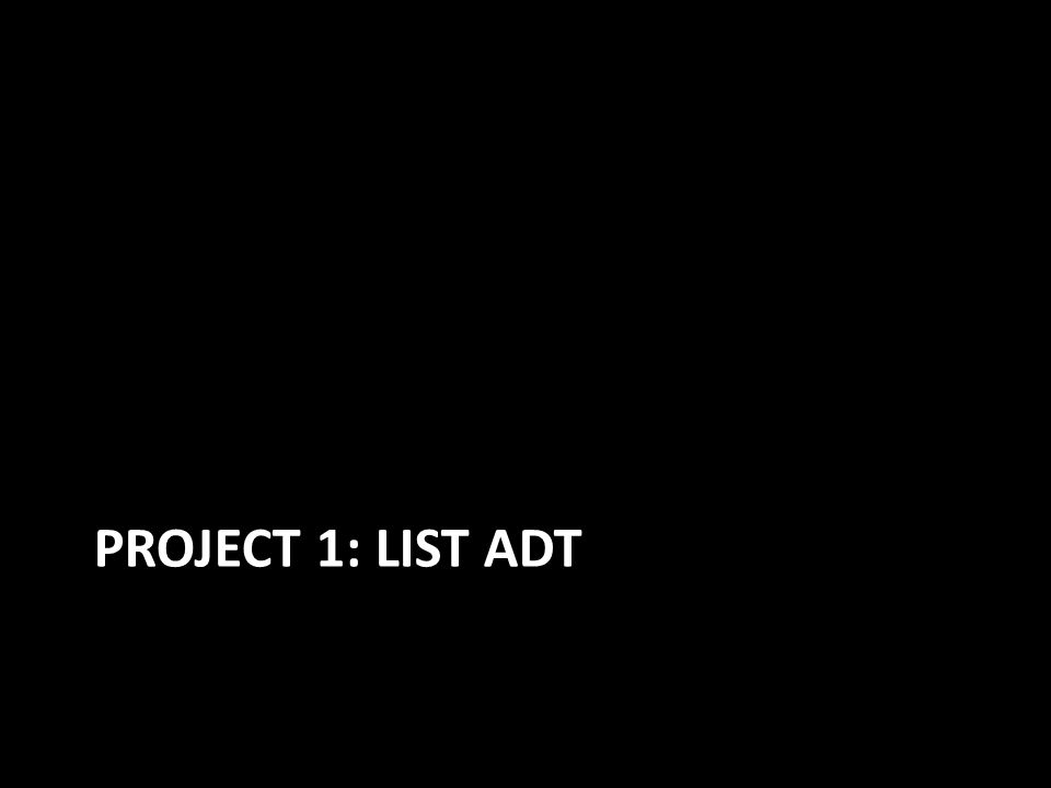 PROJECT 1: LIST ADT
