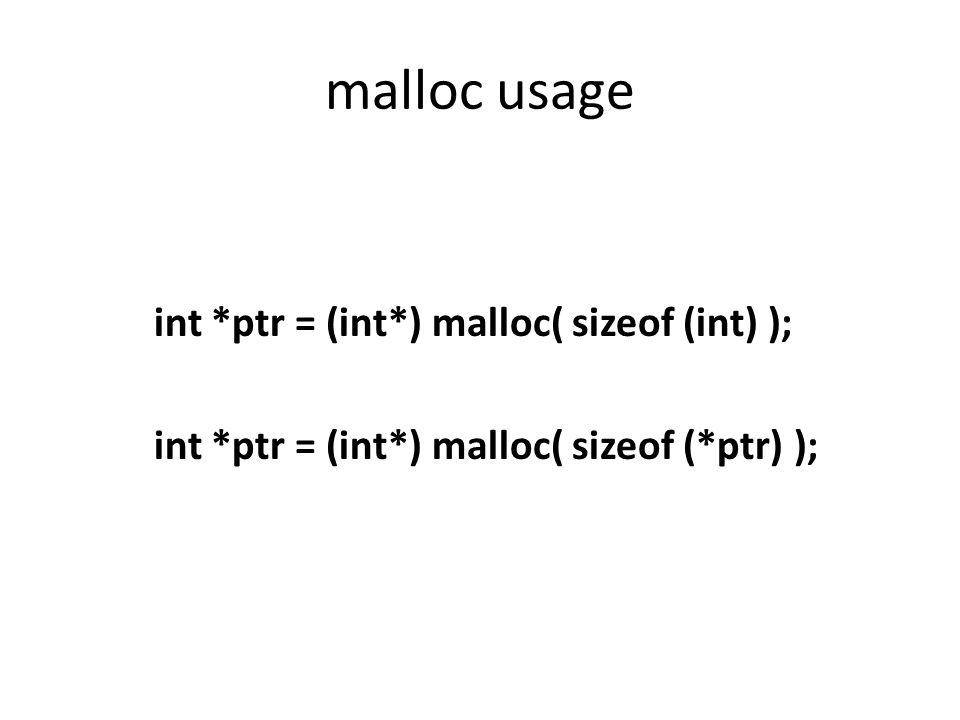 malloc usage int *ptr = (int*) malloc( sizeof (int) ); int *ptr = (int*) malloc( sizeof (*ptr) );