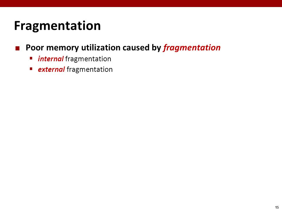15 Fragmentation Poor memory utilization caused by fragmentation  internal fragmentation  external fragmentation