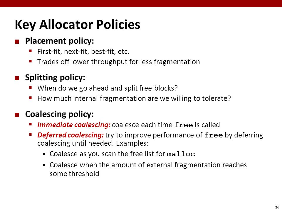 34 Key Allocator Policies Placement policy:  First-fit, next-fit, best-fit, etc.