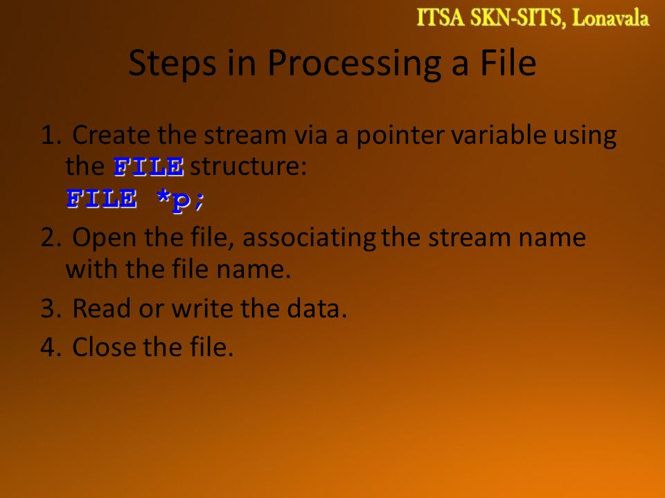 Steps in Processing a File FILE FILE *p; 1.