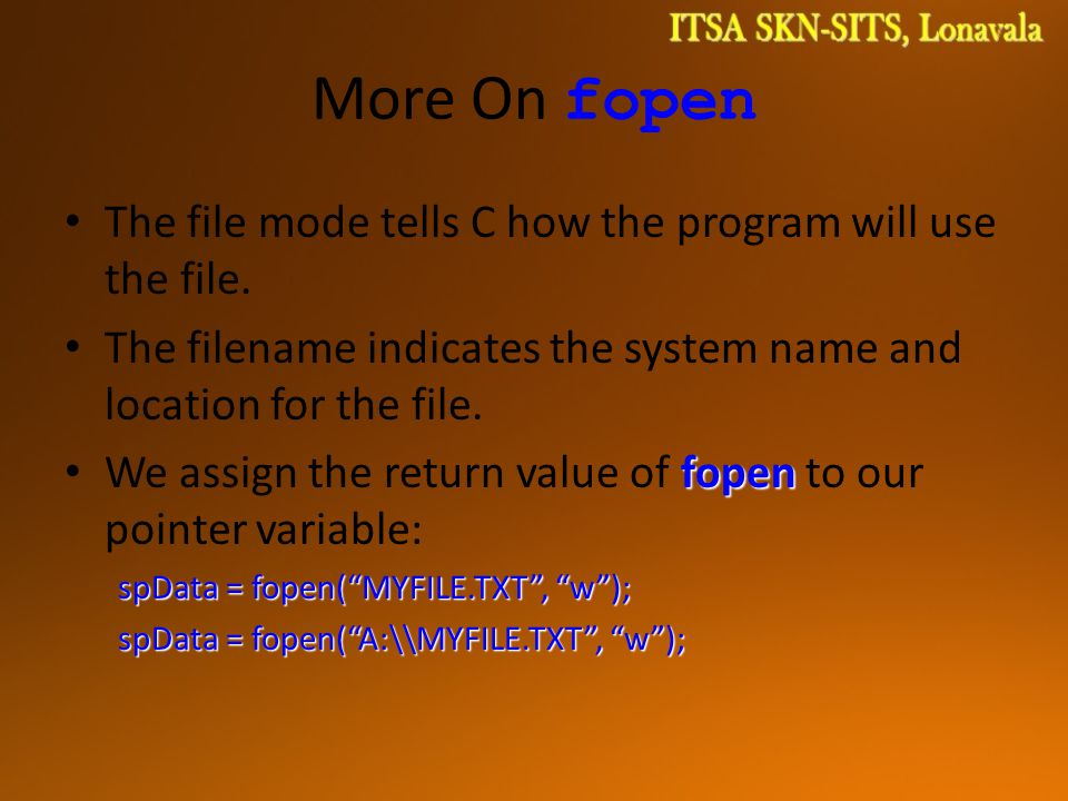 More On fopen The file mode tells C how the program will use the file.
