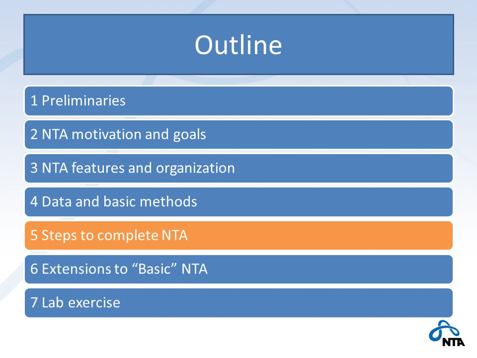 Outline 1 Preliminaries2 NTA motivation and goals3 NTA features and organization4 Data and basic methods5 Steps to complete NTA6 Extensions to Basic NTA7 Lab exercise