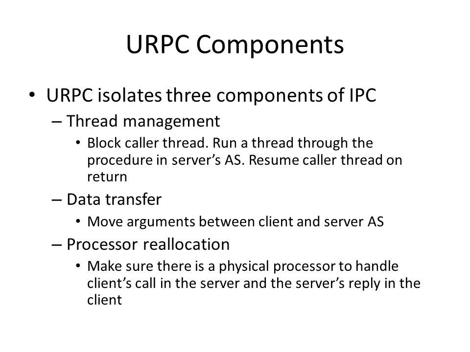 URPC Components URPC isolates three components of IPC – Thread management Block caller thread.