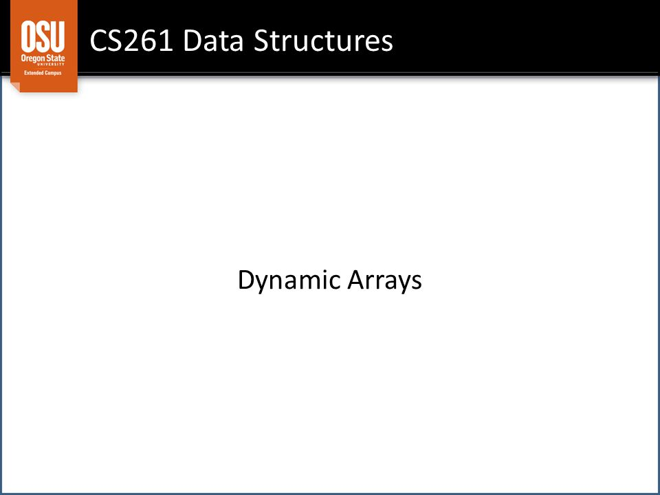 CS261 Data Structures Dynamic Arrays