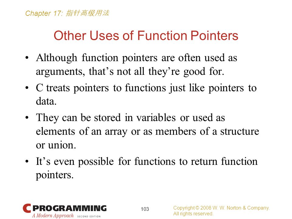 Chapter 17: 指针高级用法 Other Uses of Function Pointers Although function pointers are often used as arguments, that's not all they're good for.