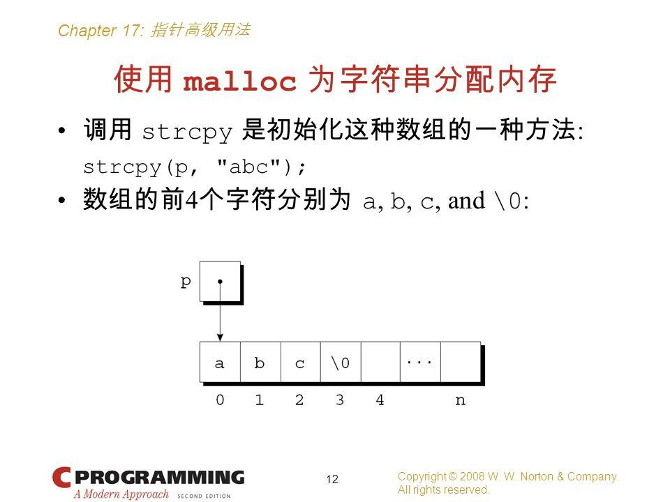 Chapter 17: 指针高级用法 使用 malloc 为字符串分配内存 调用 strcpy 是初始化这种数组的一种方法 : strcpy(p, abc ); 数组的前 4 个字符分别为 a, b, c, and \0 : Copyright © 2008 W.