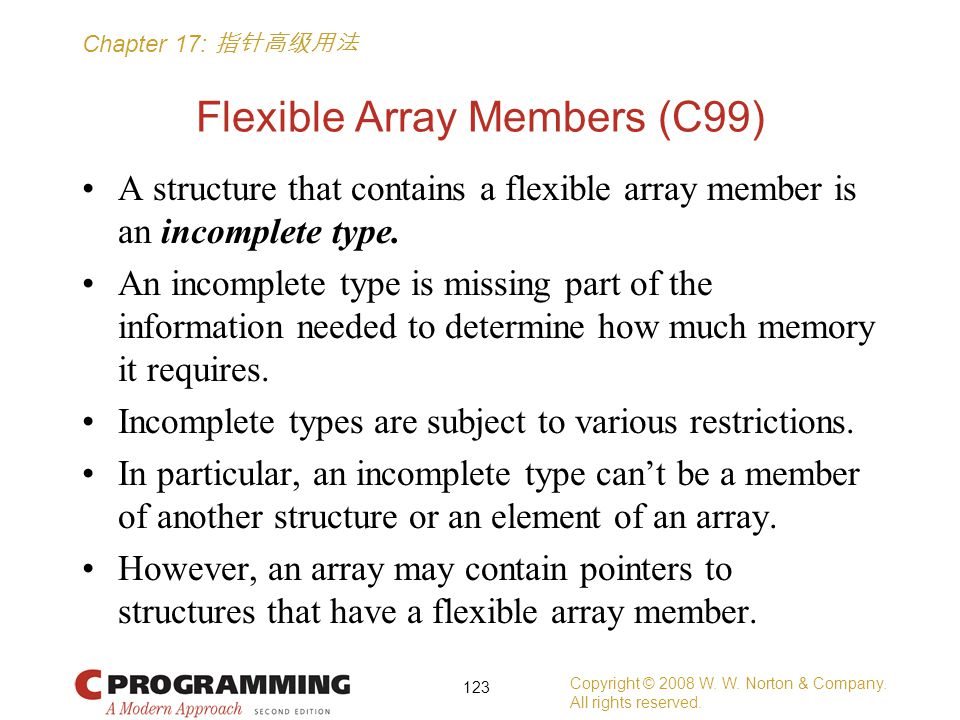 Chapter 17: 指针高级用法 Flexible Array Members (C99) A structure that contains a flexible array member is an incomplete type.