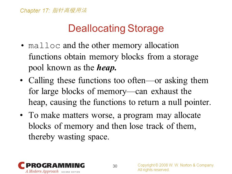 Chapter 17: 指针高级用法 Deallocating Storage malloc and the other memory allocation functions obtain memory blocks from a storage pool known as the heap.