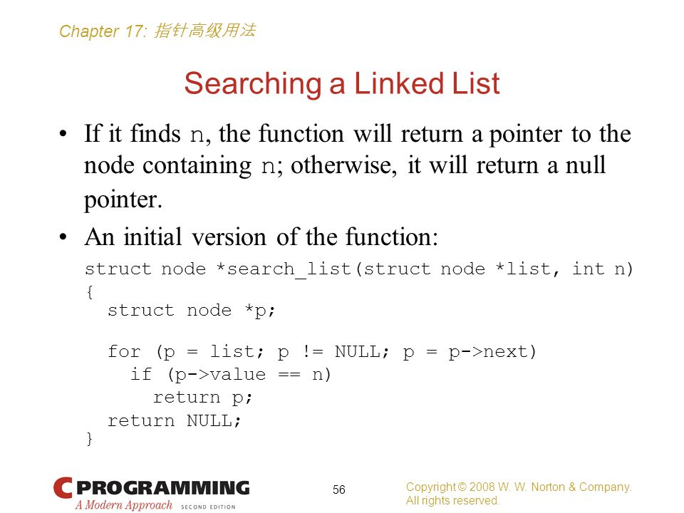 Chapter 17: 指针高级用法 Searching a Linked List If it finds n, the function will return a pointer to the node containing n ; otherwise, it will return a null pointer.