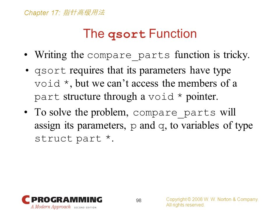 Chapter 17: 指针高级用法 The qsort Function Writing the compare_parts function is tricky.