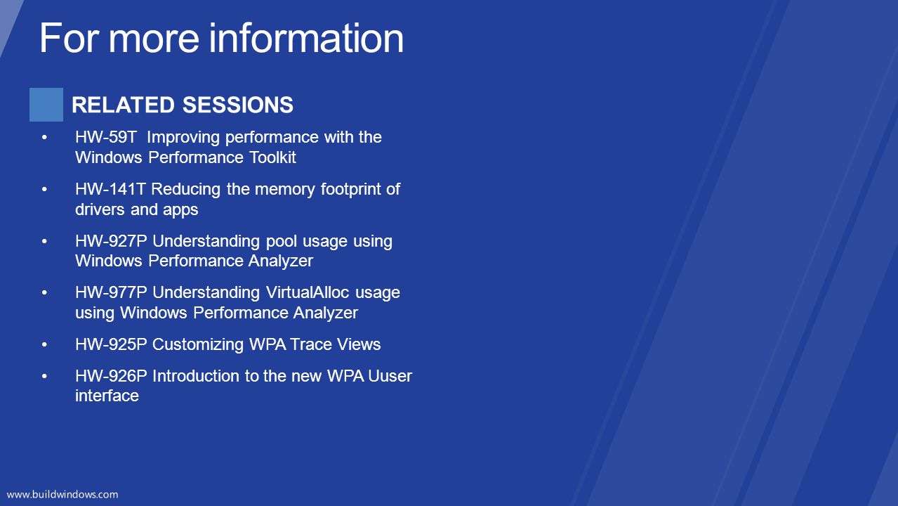 RELATED SESSIONS HW-59T Improving performance with the Windows Performance Toolkit HW-141T Reducing the memory footprint of drivers and apps HW-927P U