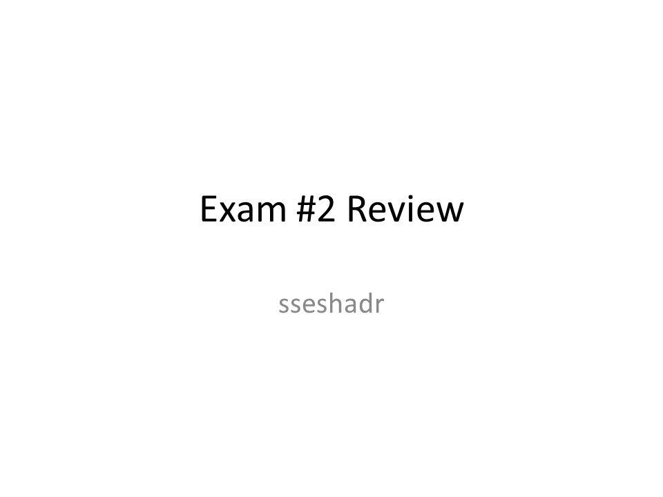 Exam #2 Review sseshadr