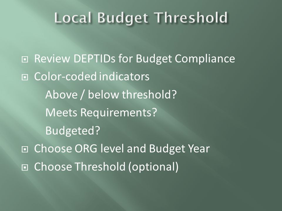  Review DEPTIDs for Budget Compliance  Color-coded indicators Above / below threshold.