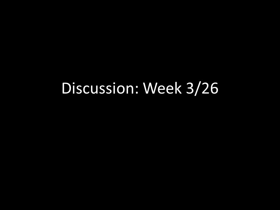 Discussion: Week 3/26
