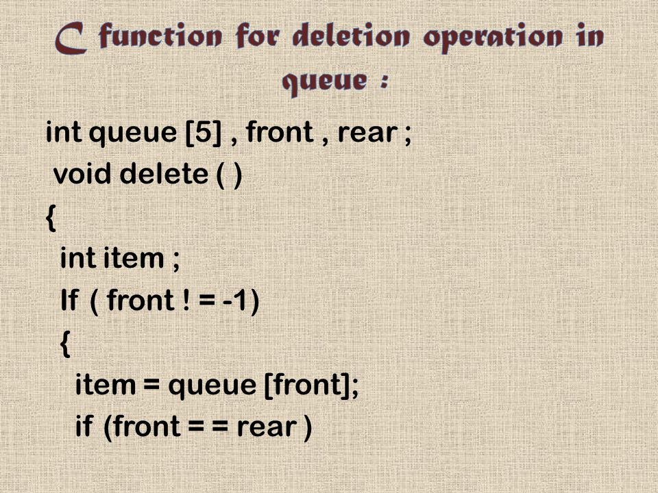 int queue [5], front, rear ; void delete ( ) { int item ; If ( front .