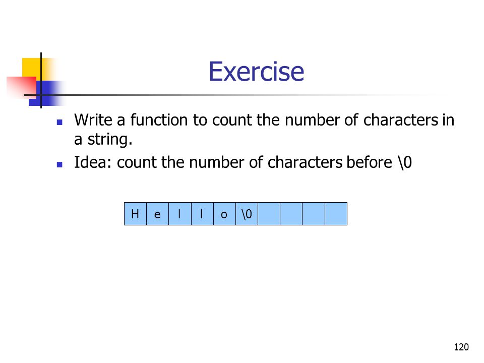 120 Exercise Write a function to count the number of characters in a string.